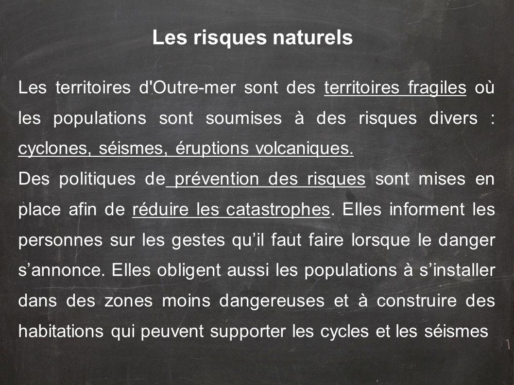 Les territoires d'Outre-mer sont des territoires fragiles où les populations sont soumises à des risques divers : cyclones, séismes, éruptions volcani
