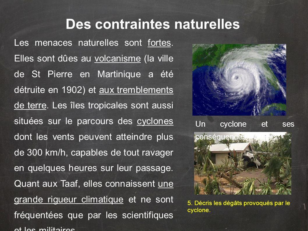 Des contraintes naturelles Les menaces naturelles sont fortes. Elles sont dûes au volcanisme (la ville de St Pierre en Martinique a été détruite en 19