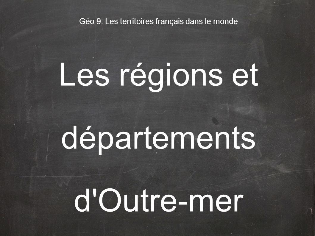 Les régions et départements d Outre-mer Géo 9: Les territoires franc ̧ ais dans le monde