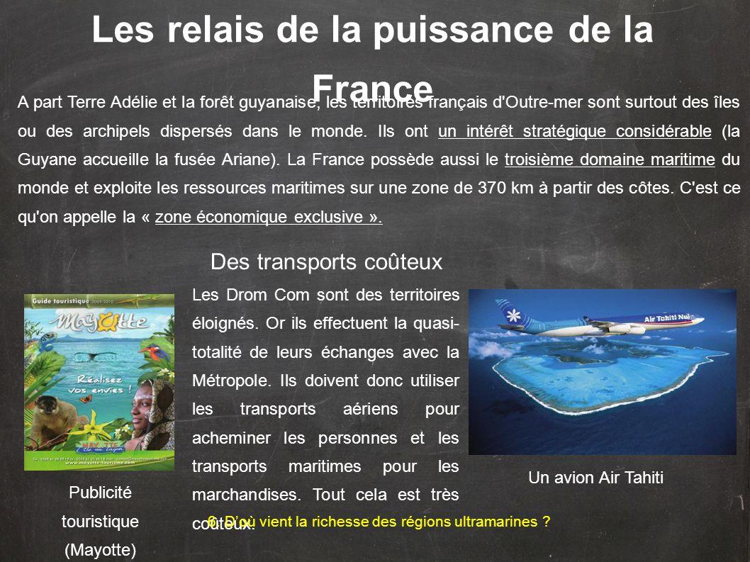Les relais de la puissance de la France A part Terre Adélie et la forêt guyanaise, les territoires français d Outre-mer sont surtout des îles ou des archipels dispersés dans le monde.