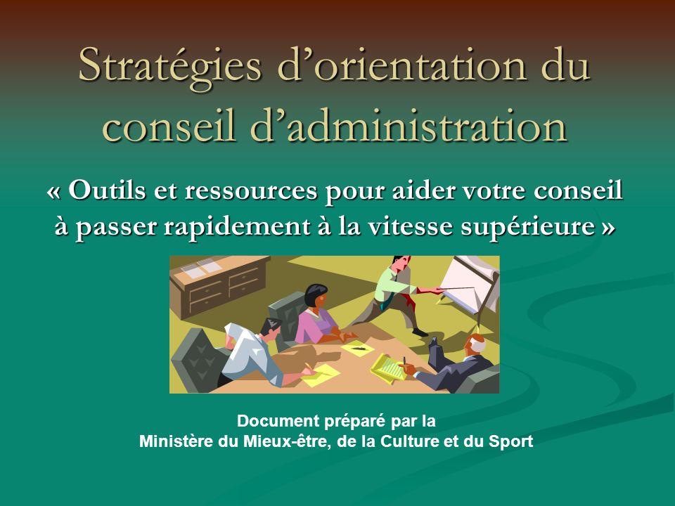Stratégies dorientation du conseil dadministration « Outils et ressources pour aider votre conseil à passer rapidement à la vitesse supérieure » Document préparé par la Ministère du Mieux-être, de la Culture et du Sport