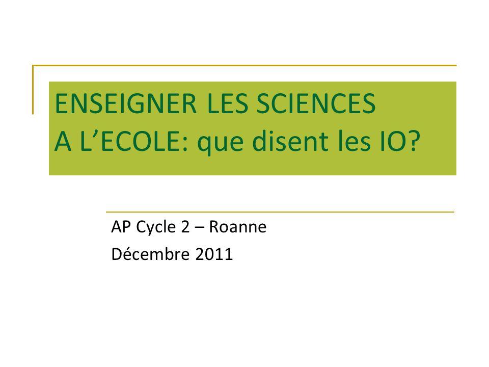 ENSEIGNER LES SCIENCES A LECOLE: que disent les IO AP Cycle 2 – Roanne Décembre 2011
