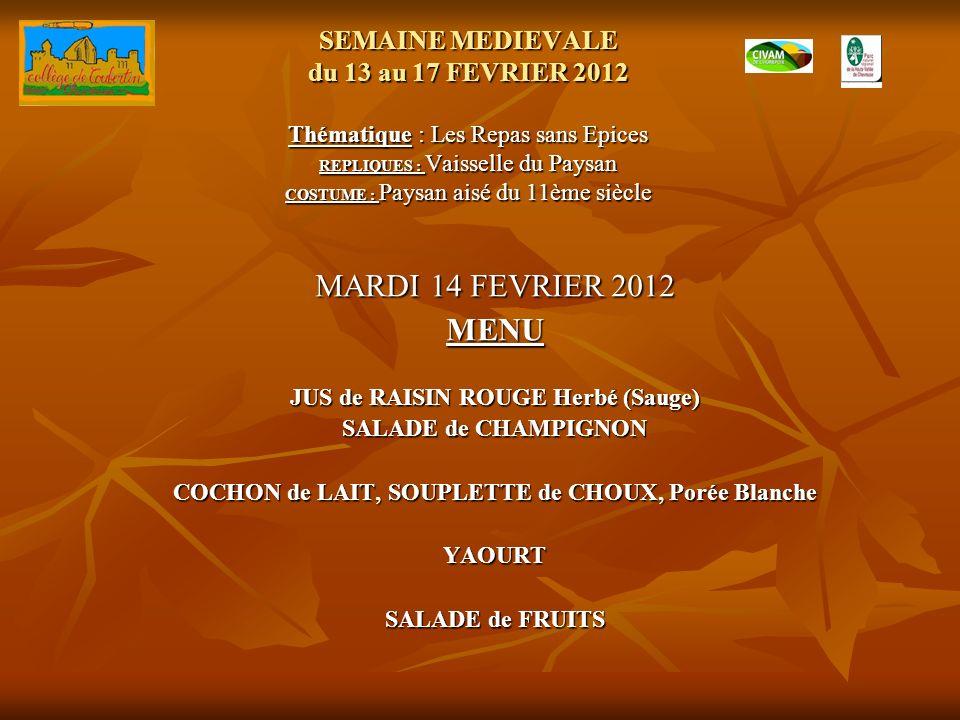 SEMAINE MEDIEVALE du 13 au 17 FEVRIER 2012 Thématique : Les Repas sans Epices REPLIQUES : Vaisselle du Paysan COSTUME : Paysan aisé du 11ème siècle MA