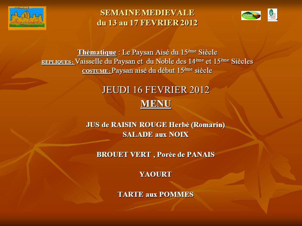 SEMAINE MEDIEVALE du 13 au 17 FEVRIER 2012 Thématique : Le Paysan Aisé du 15 ème Siècle REPLIQUES : Vaisselle du Paysan et du Noble des 14 ème et 15 è