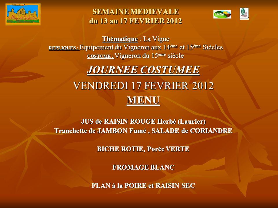 SEMAINE MEDIEVALE du 13 au 17 FEVRIER 2012 Thématique : La Vigne REPLIQUES : Equipement du Vigneron aux 14 ème et 15 ème Siècles COSTUME : Vigneron du