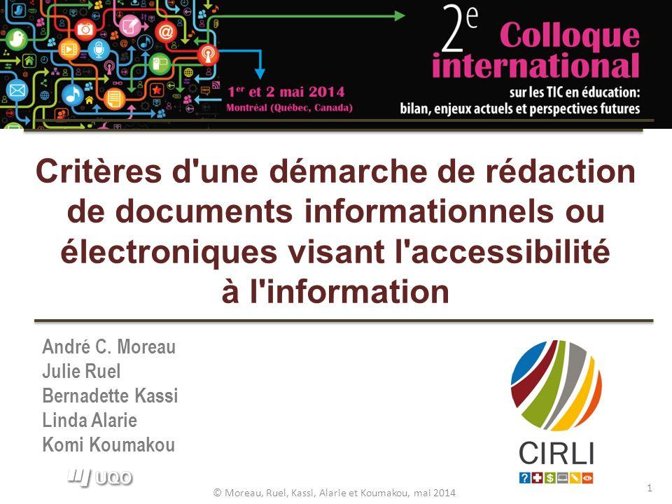 Critères d'une démarche de rédaction de documents informationnels ou électroniques visant l'accessibilité à l'information André C. Moreau Julie Ruel B