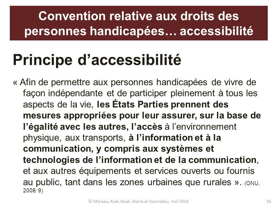 Principe daccessibilité « Afin de permettre aux personnes handicapées de vivre de façon indépendante et de participer pleinement à tous les aspects de
