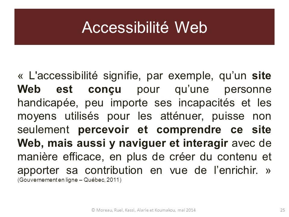 Accessibilité Web « L'accessibilité signifie, par exemple, quun site Web est conçu pour quune personne handicapée, peu importe ses incapacités et les