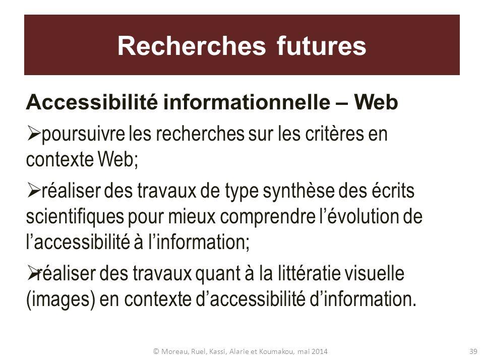 Recherches futures Accessibilité informationnelle – Web poursuivre les recherches sur les critères en contexte Web; réaliser des travaux de type synth