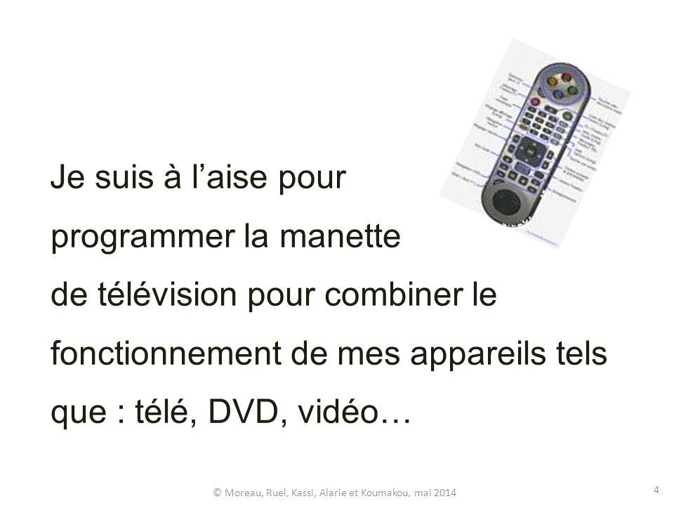 Je suis à laise pour programmer la manette de télévision pour combiner le fonctionnement de mes appareils tels que : télé, DVD, vidéo… © Moreau, Ruel,
