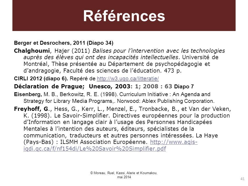 Références Berger et Desrochers, 2011 (Diapo 34) Chalghoumi, Hajer (2011) Balises pour lintervention avec les technologies auprès des élèves qui ont d