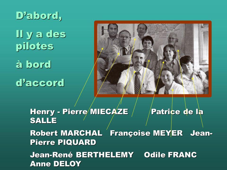 Dabord, Il y a des pilotes à bord daccord Henry - Pierre MIECAZE Patrice de la SALLE Robert MARCHAL Françoise MEYER Jean- Pierre PIQUARD Jean-René BERTHELEMY Odile FRANC Anne DELOY Clotilde VAULEON
