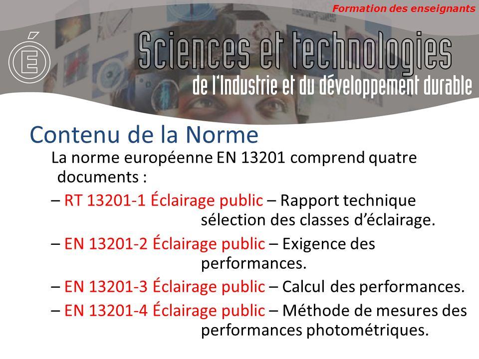 Formation des enseignants Contenu de la Norme La norme européenne EN 13201 comprend quatre documents : – RT 13201-1 Éclairage public – Rapport technique sélection des classes déclairage.
