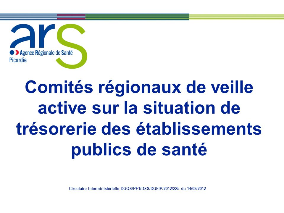 Comités régionaux de veille active sur la situation de trésorerie des établissements publics de santé Circulaire Interministérielle DGOS/PF1/DSS/DGFIP