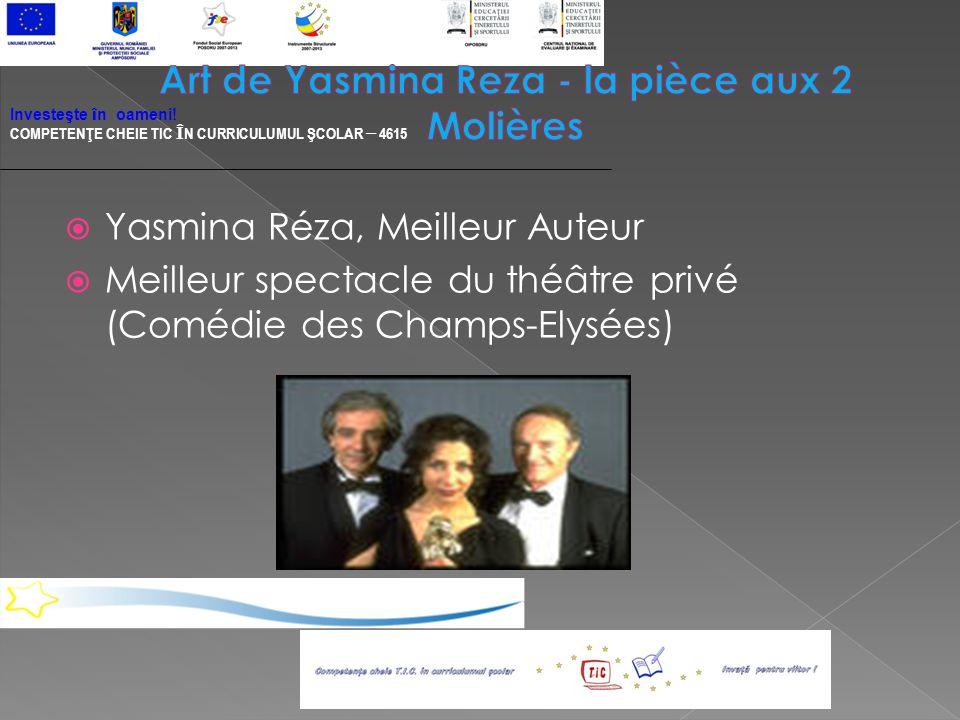Yasmina Réza, Meilleur Auteur Meilleur spectacle du théâtre privé (Comédie des Champs-Elysées) Investeşte î n oameni.