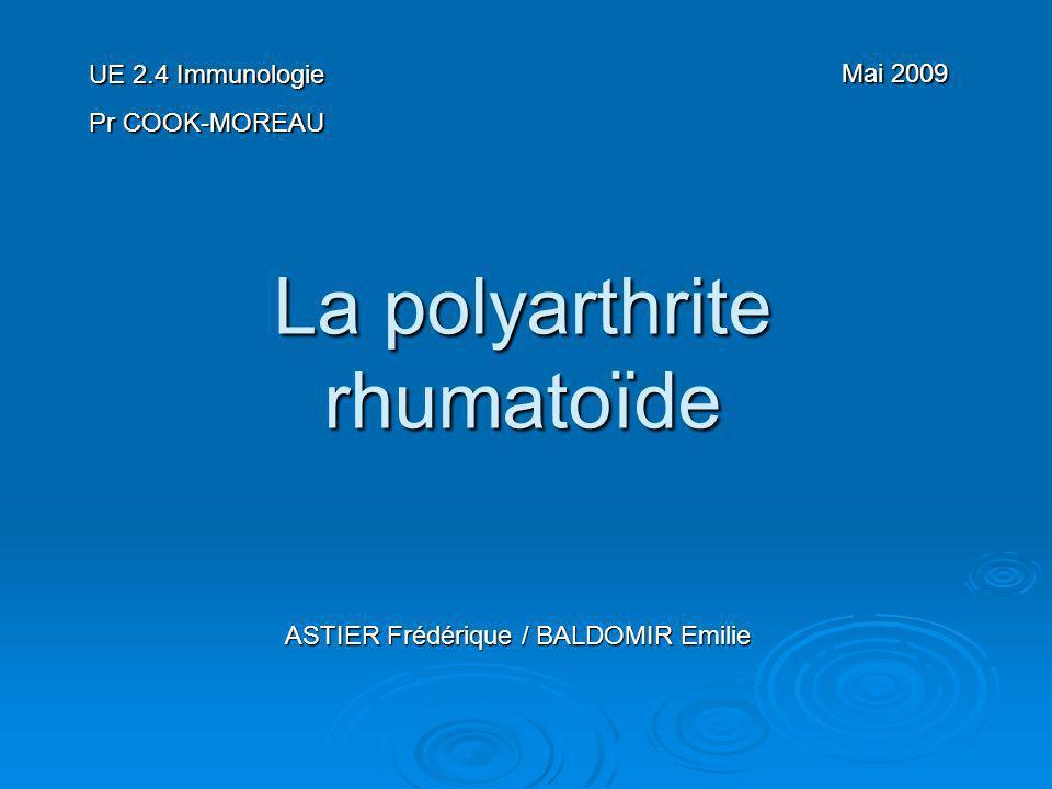 La polyarthrite rhumatoïde ASTIER Frédérique / BALDOMIR Emilie UE 2.4 Immunologie Pr COOK-MOREAU Mai 2009