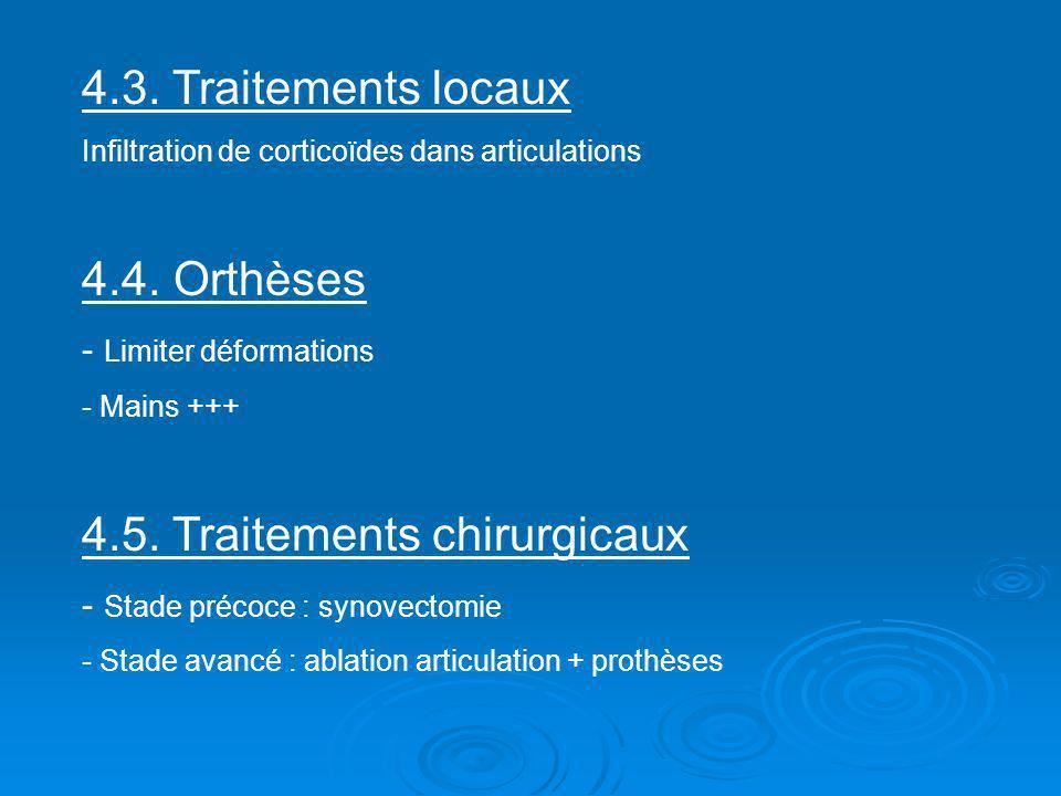 4.3. Traitements locaux Infiltration de corticoïdes dans articulations 4.4. Orthèses - Limiter déformations - Mains +++ 4.5. Traitements chirurgicaux