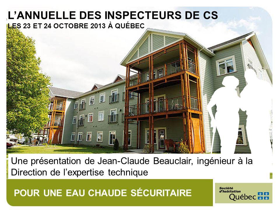 POUR UNE EAU CHAUDE SÉCURITAIRE Une présentation de Jean-Claude Beauclair, ingénieur à la Direction de lexpertise technique LANNUELLE DES INSPECTEURS