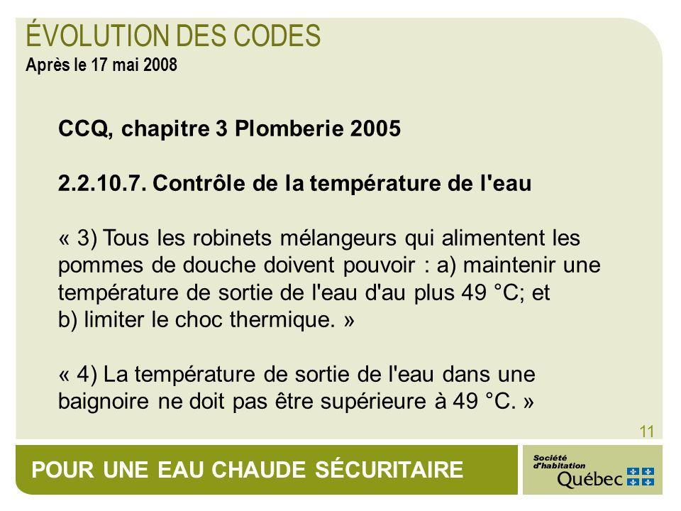 POUR UNE EAU CHAUDE SÉCURITAIRE 11 CCQ, chapitre 3 Plomberie 2005 2.2.10.7. Contrôle de la température de l'eau « 3) Tous les robinets mélangeurs qui