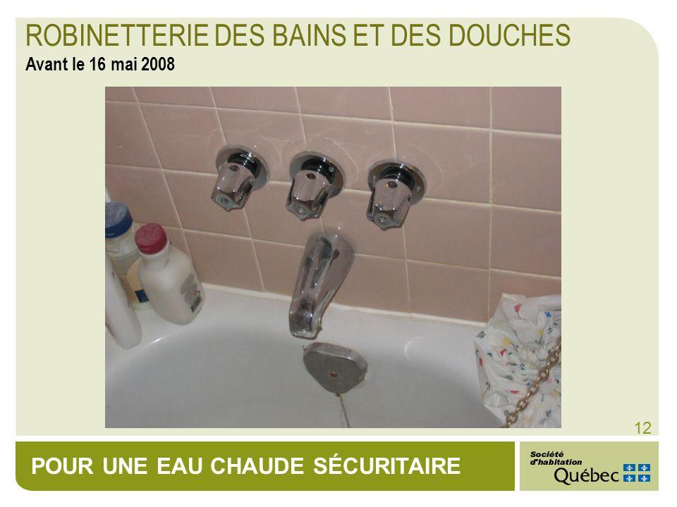 POUR UNE EAU CHAUDE SÉCURITAIRE 12 ROBINETTERIE DES BAINS ET DES DOUCHES Avant le 16 mai 2008