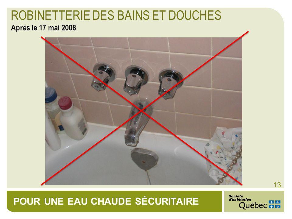 POUR UNE EAU CHAUDE SÉCURITAIRE 13 ROBINETTERIE DES BAINS ET DOUCHES Après le 17 mai 2008