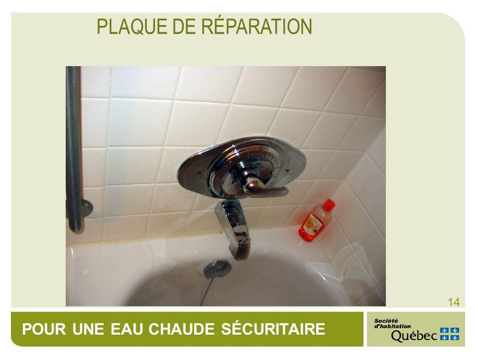 POUR UNE EAU CHAUDE SÉCURITAIRE 14 PLAQUE DE RÉPARATION