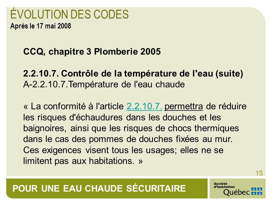 POUR UNE EAU CHAUDE SÉCURITAIRE 15 CCQ, chapitre 3 Plomberie 2005 2.2.10.7. Contrôle de la température de l'eau (suite) A-2.2.10.7.Température de l'ea