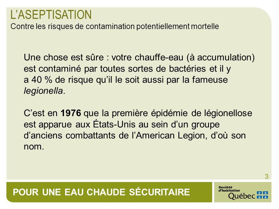 POUR UNE EAU CHAUDE SÉCURITAIRE 3 Une chose est sûre : votre chauffe-eau (à accumulation) est contaminé par toutes sortes de bactéries et il y a 40 %