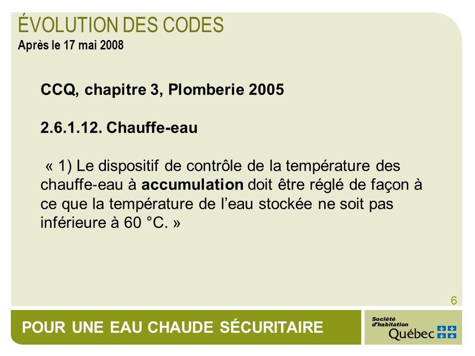 POUR UNE EAU CHAUDE SÉCURITAIRE 6 CCQ, chapitre 3, Plomberie 2005 2.6.1.12. Chauffe-eau « 1) Le dispositif de contrôle de la température des chauffe e