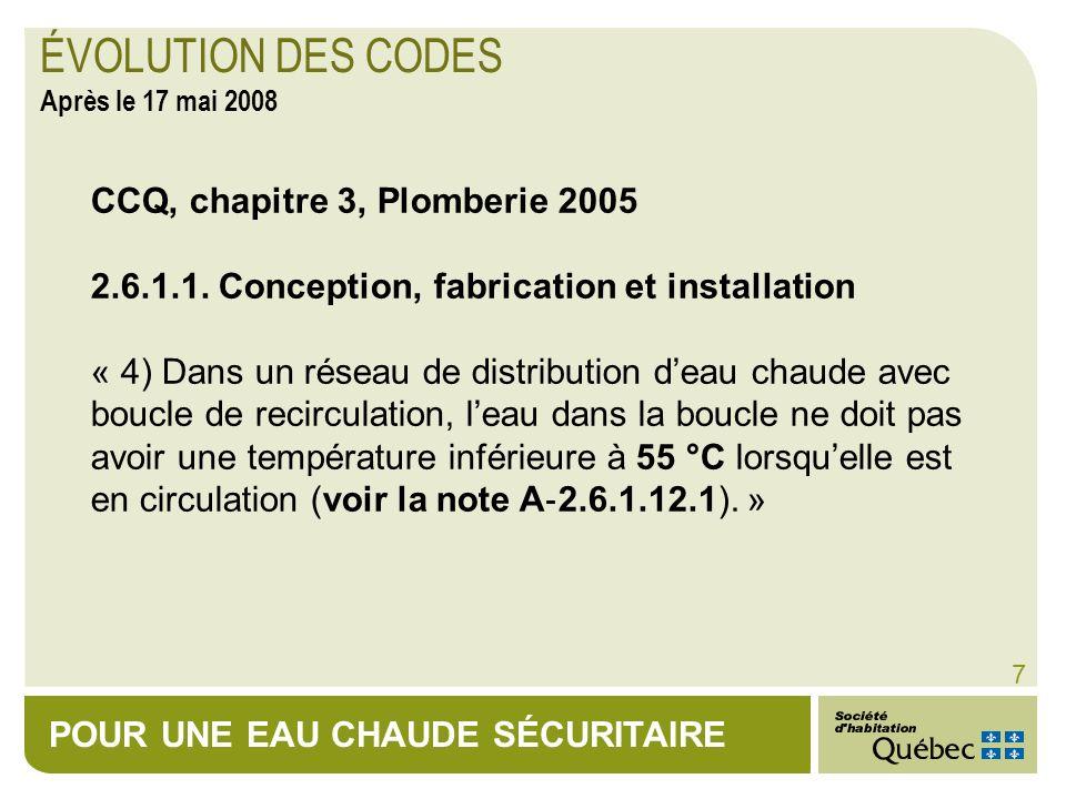 POUR UNE EAU CHAUDE SÉCURITAIRE 8 CCQ, chapitre 3, Plomberie 2005 Note A 2.6.1.12.1 « L eau présente dans un chauffe-eau ou un réseau de distribution à une température inférieure à 60 °C permet la survie ou la prolifération de bactéries du type legionella.
