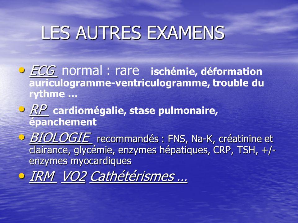LES AUTRES EXAMENS LES AUTRES EXAMENS ECG ECG normal : rare ischémie, déformation auriculogramme-ventriculogramme, trouble du rythme … RP RP cardiomég