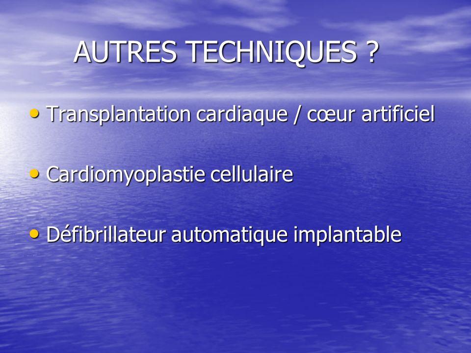 AUTRES TECHNIQUES ? AUTRES TECHNIQUES ? Transplantation cardiaque / cœur artificiel Transplantation cardiaque / cœur artificiel Cardiomyoplastie cellu