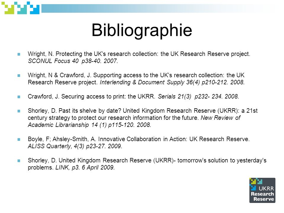 Bibliographie Wright, N.Protecting the UK s research collection: the UK Research Reserve project.