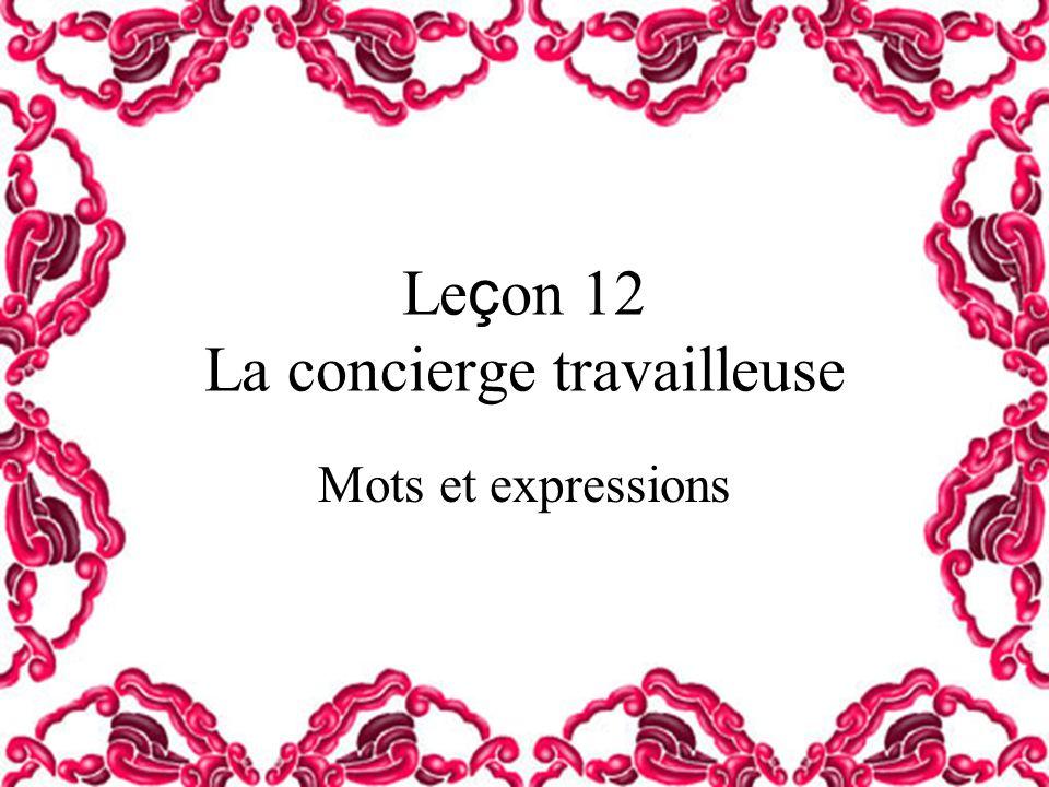 Le ç on 12 La concierge travailleuse Mots et expressions