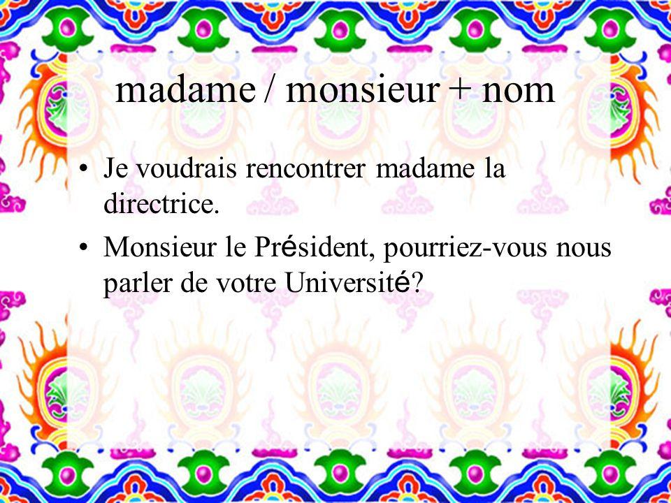 madame / monsieur + nom Je voudrais rencontrer madame la directrice.