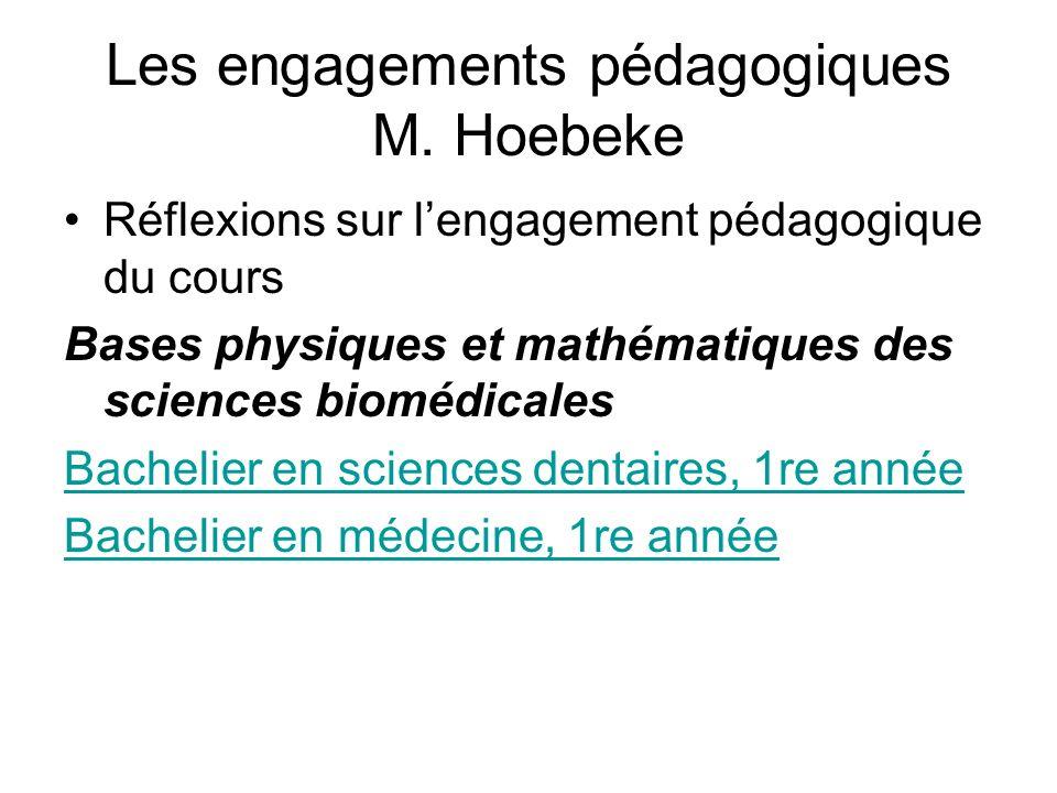 Les engagements pédagogiques M. Hoebeke Réflexions sur lengagement pédagogique du cours Bases physiques et mathématiques des sciences biomédicales Bac