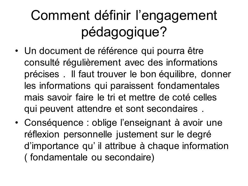 Comment définir lengagement pédagogique? Un document de référence qui pourra être consulté régulièrement avec des informations précises. Il faut trouv