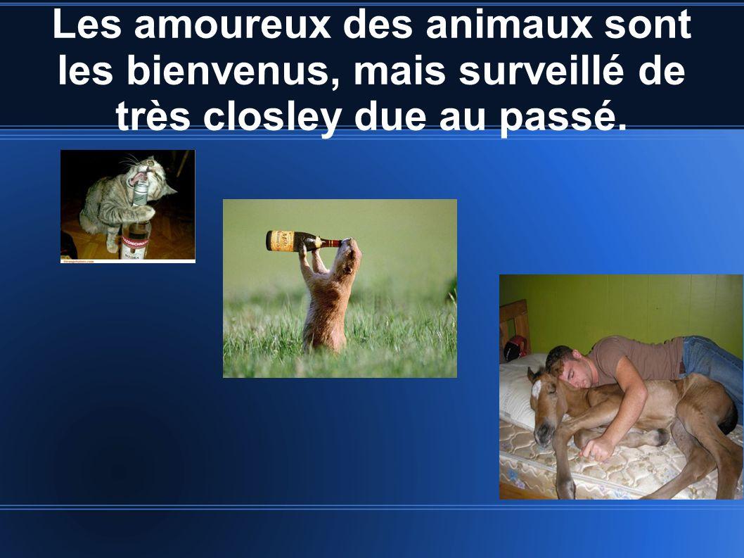 Les amoureux des animaux sont les bienvenus, mais surveillé de très closley due au passé.