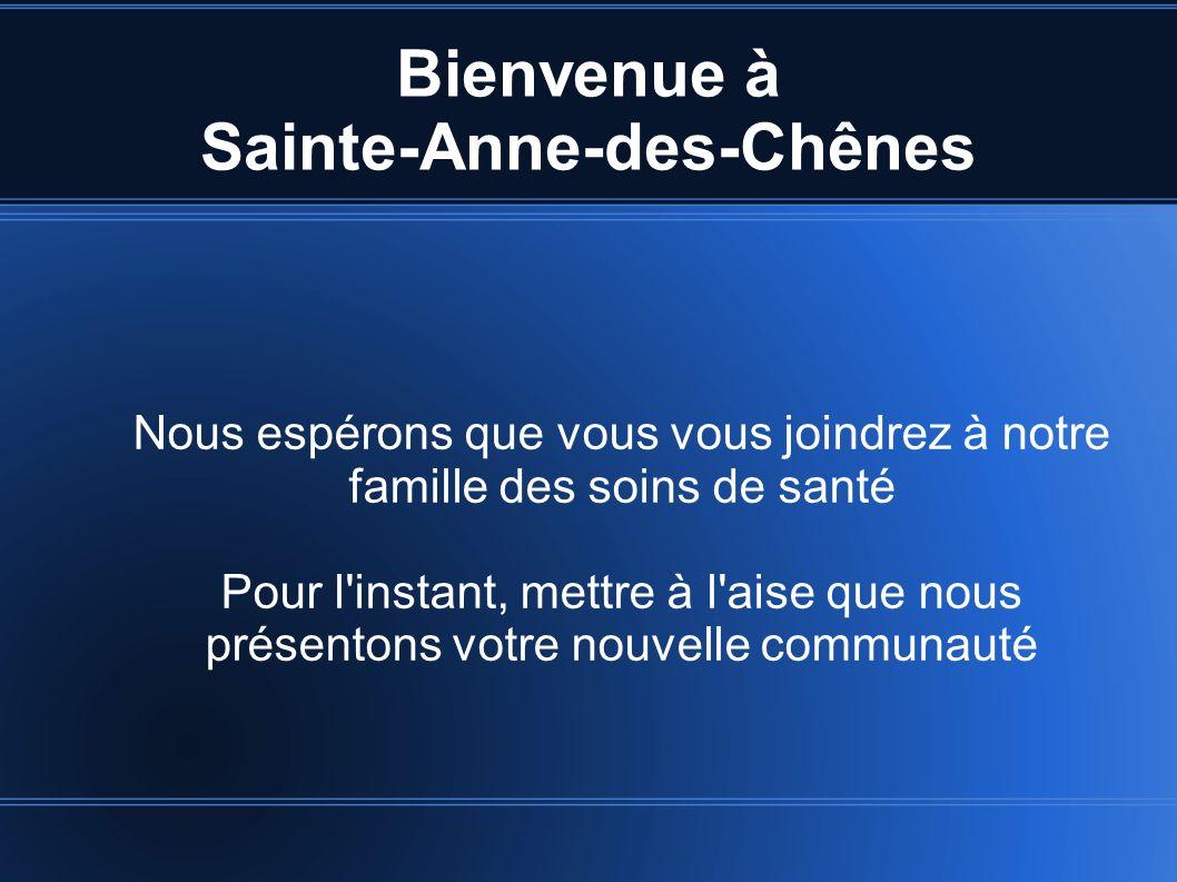 Bienvenue à Sainte-Anne-des-Chênes Nous espérons que vous vous joindrez à notre famille des soins de santé Pour l'instant, mettre à l'aise que nous pr