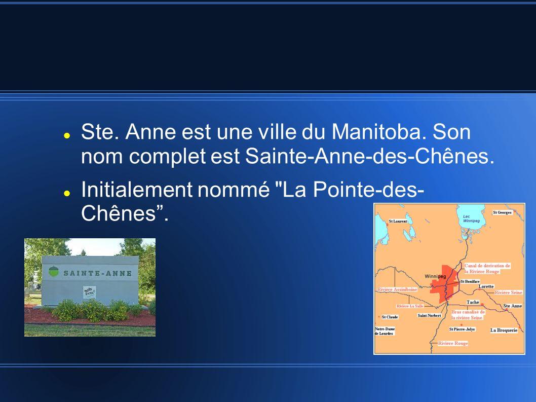 Ste. Anne est une ville du Manitoba. Son nom complet est Sainte-Anne-des-Chênes. Initialement nommé