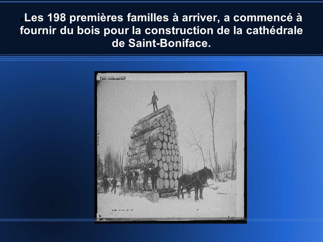 Les 198 premières familles à arriver, a commencé à fournir du bois pour la construction de la cathédrale de Saint-Boniface.