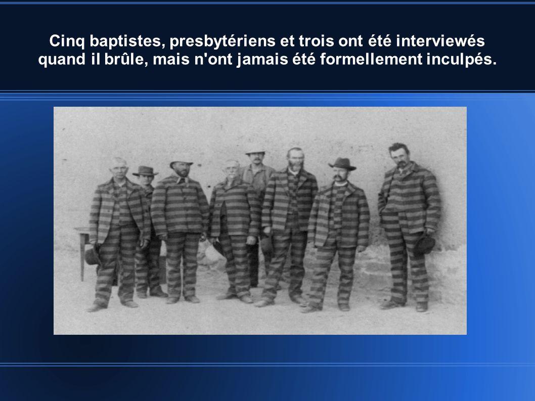 Cinq baptistes, presbytériens et trois ont été interviewés quand il brûle, mais n'ont jamais été formellement inculpés.