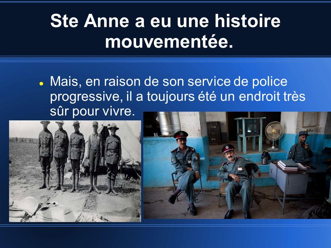 Ste Anne a eu une histoire mouvementée. Mais, en raison de son service de police progressive, il a toujours été un endroit très sûr pour vivre.