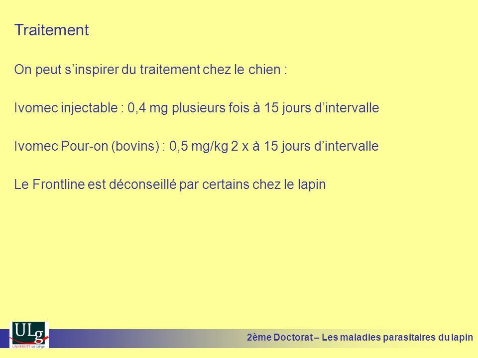 Traitement On peut sinspirer du traitement chez le chien : Ivomec injectable : 0,4 mg plusieurs fois à 15 jours dintervalle Ivomec Pour-on (bovins) :