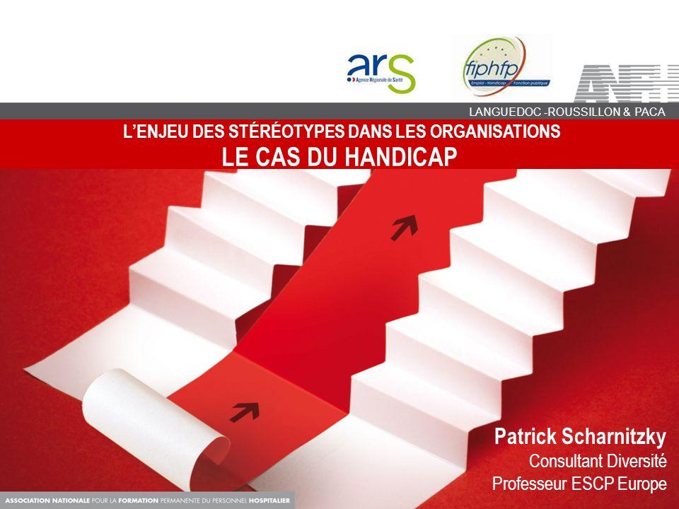 LENJEU DES STÉRÉOTYPES DANS LES ORGANISATIONS LE CAS DU HANDICAP LANGUEDOC -ROUSSILLON & PACA Patrick Scharnitzky Consultant Diversité Professeur ESCP