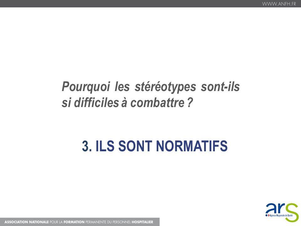 3. ILS SONT NORMATIFS Pourquoi les stéréotypes sont-ils si difficiles à combattre ?