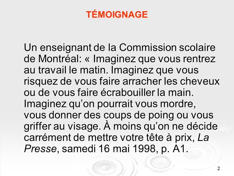 2 TÉMOIGNAGE Un enseignant de la Commission scolaire de Montréal: « Imaginez que vous rentrez au travail le matin. Imaginez que vous risquez de vous f