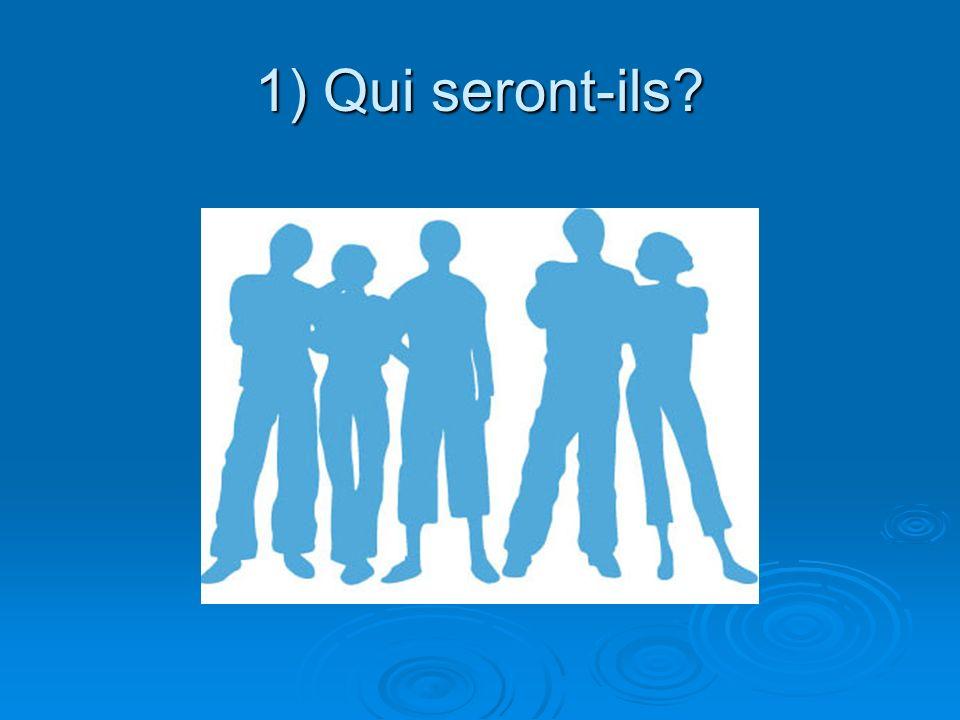 1) Qui seront-ils?