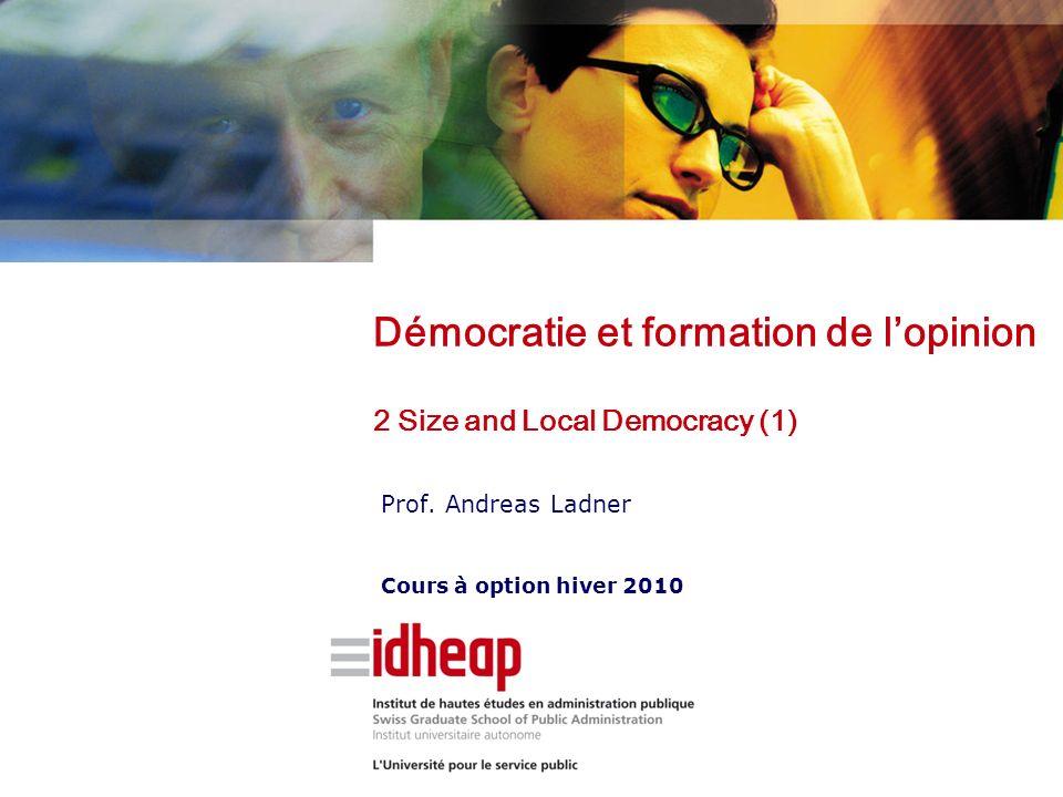 | ©IDHEAP – Andreas.Ladner@idheap.unil.ch | | 17/05/2014 | Size and Democracy: Dahl/Tufte (1973) Lien entre « démocratie » et « taille ».