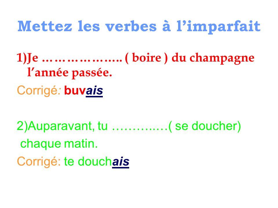 Mettez les verbes à limparfait 1)Je ………………..( boire ) du champagne lannée passée.